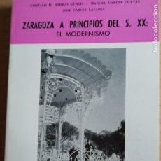 Libros: ZARAGOZA A PRINCIPIOS DEL SIGLO XX-EL MODERNISMO -COLECCION ARAGON Nº10. Lote 173381568
