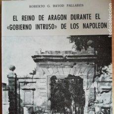 Libros: EL REINO DE ARAGON DURANTE EL GOBIERNO INTRUSO DE LOS NAPOLEON -COLECCION ARAGON Nº33. Lote 173382177