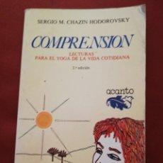 Libros: COMPRENSIÓN. LECTURAS PARA EL YOGA DE LA VIDA COTIDIANA (SERGIO M. CHAZIN HODOROVSKY). Lote 173502239