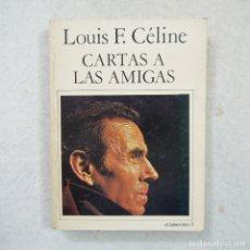 Libros: CARTAS A LAS AMIGAS - LOUIS F. CÉLINE - EDICIONES DE NUEVO ARTE . Lote 173800722