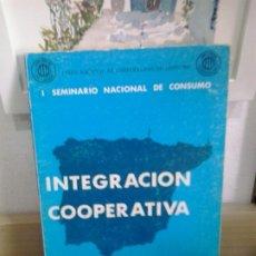 Libros: INTEGRACIÓN COOPERATIVA. I SEMINARIO NACIONAL DE CONSUMO. UNIÓN NACIONAL DE COOPERATIVAS DE CONSUMO. Lote 174136390