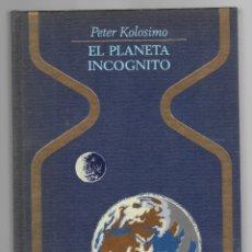 Libros: EL PLANETA INCÓGNITO - PETER KOLOSIMO (1971, 1ª EDICIÓN). Lote 174221790
