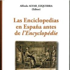 Libros: LA ENCICLOPEDIAS EN ESPAÑA ANTES DE L'ENCYCLOPÉDIE - ALFREDO ALVAR EZQUERRA (EDITOR). Lote 174277168
