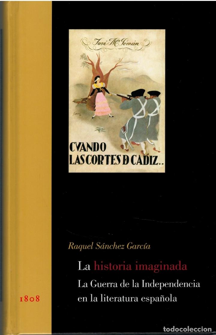 LA HISTORIA IMAGINADA. LA GUERRA DE LA INDEPENDENCIA EN LA LITERATURA ESPAÑOLA - RAQUEL SÁNCHEZ GARC (Libros sin clasificar)