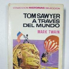 Libros: TOM SAWYER A TRAVES DEL MUNDO. COLECCIÓN HISTORIAS SELECCIÓN / MARK TWAIN. Lote 175081358