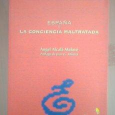 Libros: ESPAÑA O LA CONCIENCIA MALTRATADA ÁNGEL ALCALÁ MALAVÉ. PRÓLOGO DE JUAN G.ATIENZA.ALGAZARA. COLECCIÓN. Lote 175114122
