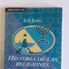 Libros: BIBLIOTECA DE EL SOL. HISTORIA DE LAS RELIGIONES.ZOROASTRISMO Y JUDAÍSMO. E.O.JAMES. NR 181. Lote 175266282