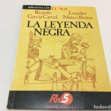 Libros: BIBLIOTECA DE EL SOL. LA LEYENDA NEGRA. RICARDO GARCIA , LOURDES MATEO. NR 9. Lote 175304975