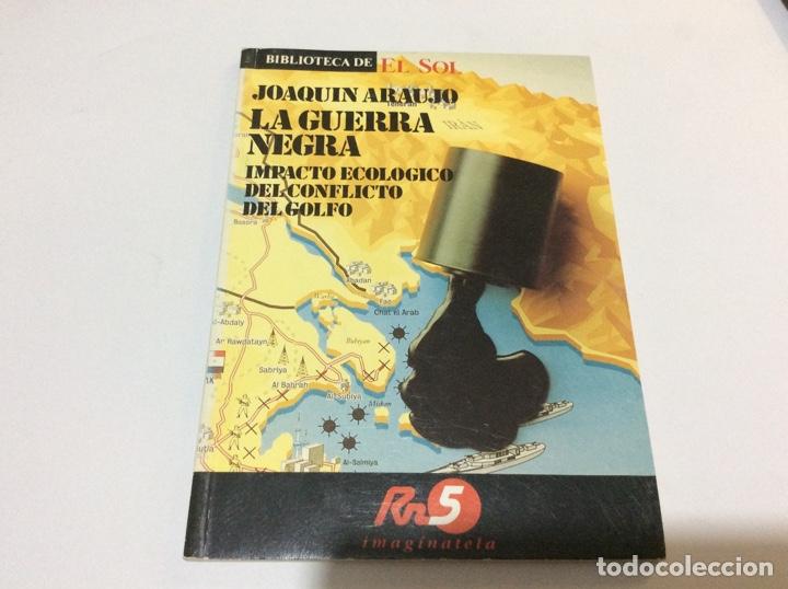 BIBLIOTECA DE EL SOL. LA GUERRA NEGRA. IMPACTO ECOLÓGICO DEL CONFLICTO DEL GOLFO. J. ARAUJO. NR 10 (Libros sin clasificar)