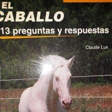 Libros: EL CABALLO 213 PREGUNTAS Y RESPUESTAS PRÁCTICO ALIMENTACIÓN RAZA CRÍA HISTORIA TÉCNICA ADIVINANZAS. Lote 175519449