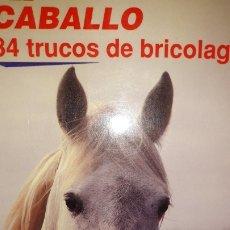 Libros: EL CABALLO. 84 TRUCOS DE BRICOLAGE ALBARDA TRENZADO DECORA ASA CINTURÓN PASADOR REMACHE MONTAJE RUIZ. Lote 175520084