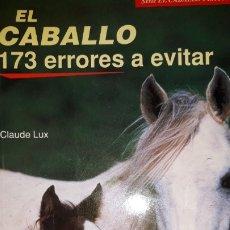 Libros: EL CABALLO 173 ERRORES A EVITAR SALTO PASEO EXCURSIÓN ATELAJE SEGURIDAD RONZAL RIENDAS CLAUDE LUX. Lote 175520652