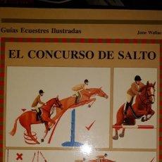 Libros: EL CONCURSO DE SALTO GUÍA ECUESTRE ILUSTRADA JANE WALLACE CABALLO EQUIPO POSICIÓN ENTRADA TRIPLE OXE. Lote 175521427