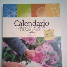 Libros: CALENDARIO DEFINITIVO DE JARDÍN, TERRAZA Y HUERTO. JOSÉ PLANA. 2008. ILUSTRADO. Lote 176174593