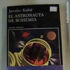 Libros: LIBRO - EL ASTRONAUTA DE BOHEMIA - JOROSLAV KALFAR - EDITORIAL TUSQUETS. Lote 176552142