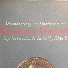 Libros: DOS MONARCAS Y UNA HISTORIA COMÚN: ESPAÑA Y FLANDES BAJO LOS REINADOS DE CARLOS V Y FELIPE II. Lote 176866942