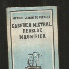 Libros: GABRIELA MISTRAL, REBELDE MAGNIFICA. Lote 131308878