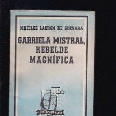 Libros: GABRIELA MISTRAL, REBELDE MAGNIFICA. Lote 85519248