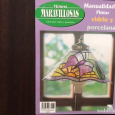 Libros: PINTAR VIDRIO Y PORCELANA. MANUALIDADES. MANOS MARAVILLOSAS. Lote 177019215