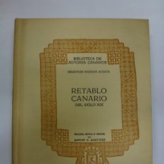 Libros: BIBLIOTECA DE AUTORES CANARIOS. SEBASTIÁN PADRÓN ACOSTA. RETABLO CANARIO DEL SIGLO XIX.. Lote 177248014