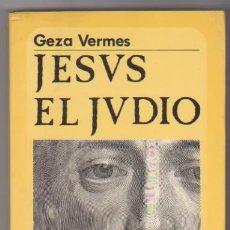 Libros: GEZA VERMES. JESÚS EL JUDÍO. 3 º EDICIÓN MUCHNIK EDITORES 1984. SIN USAR. Lote 177253532