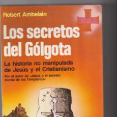 Libros: ROBERT AMBELAIN. LOS SECRETOS DEL GÓLGOTA. MARTÍNEZ ROCA 1986. SIN USAR. Lote 177253577