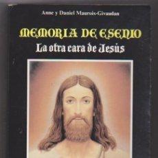 Libros: ANNA Y DANIEL MAUROIS-GIVAUDAN. MEMORIAS DE ESENIO. LA OTRA CARA DE JESÚS. 1ª EDICIÓN LUIS CÁRCAMO E. Lote 177253578