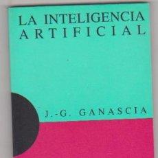 Libros: J. G. GANASCIA. LA INTELIGENCIA ARTIFICIAL. 1ª EDICIÓN DEBATE 1994. SIN USAR. Lote 177253583