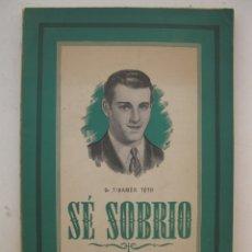 Libros: SÉ SOBRIO - DR. TIHAMÉR TÓTH - SOCIEDAD DE EDUCACIÓN ATENAS - AÑO 1945.. Lote 177499208