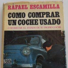 Libros: COMO COMPRAR UN COCHE USADO O AVERIGUAR EL ESTADO DE SU PROPIO COCHE - RAFAEL ESCAMILLA - ED. LINOSA. Lote 177589974