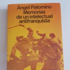 Libros: ANGEL PALOMINO - MEMORIAS DE UN INTELECTUAL ANTIFRANQUISTA - TDK100. Lote 177748724