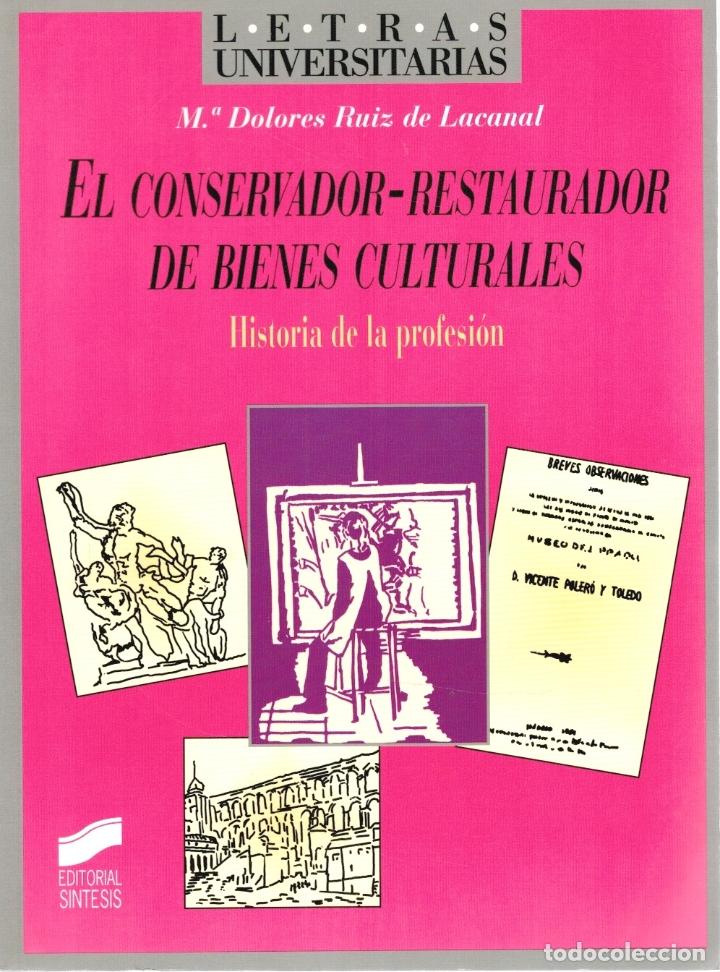 EL CONSERVADOR-RESTAURADOR DE BIENES CULTURALES. HISTORIA DE LA PROFESIÓN - Mª DOLORES RUIZ DE LACAN (Libros sin clasificar)