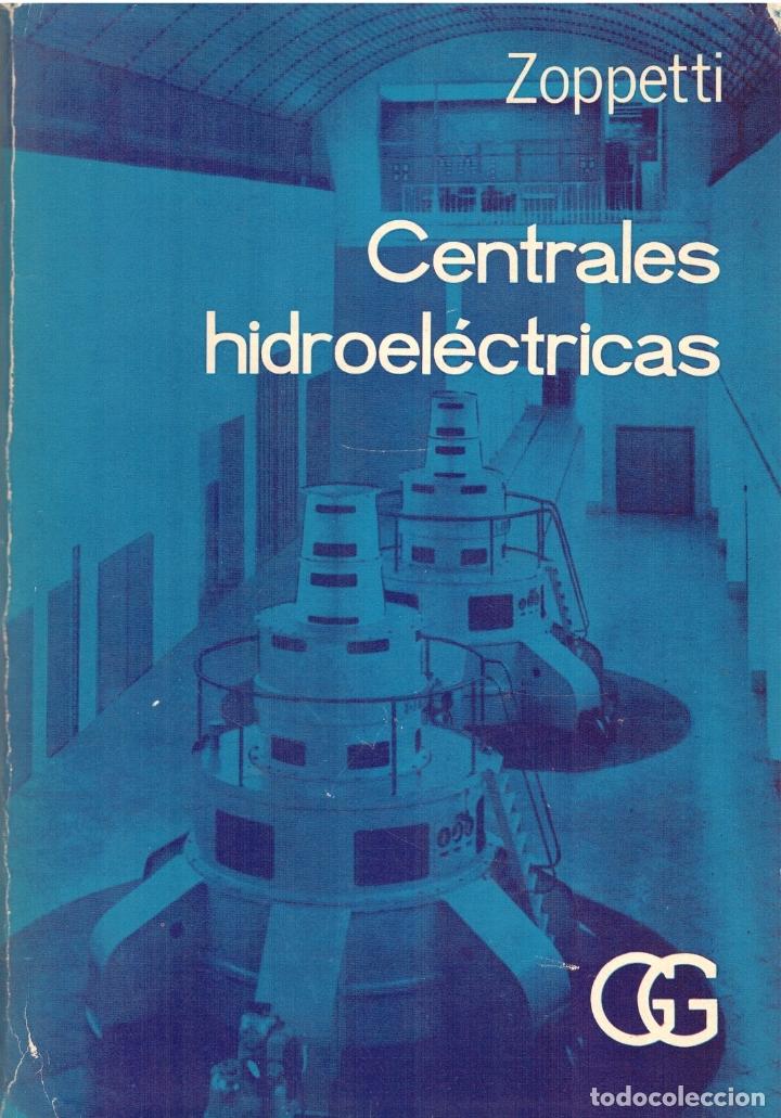 CENTRALES HIDROELÉCTRICAS. SU ESTUDIO, MONTAJE, REGULACIÓN Y ENSAYO - GAUDENCIO ZOPPETTI JÚDEZ (Libros sin clasificar)