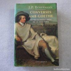 Libros: CONVERSES AMB GOETHE EN ELS DARRERS ANYS DE LA SEVA VIDA - J. P. ECKERMANN - COLUMNA - 1994 - 1.ª ED. Lote 177897997