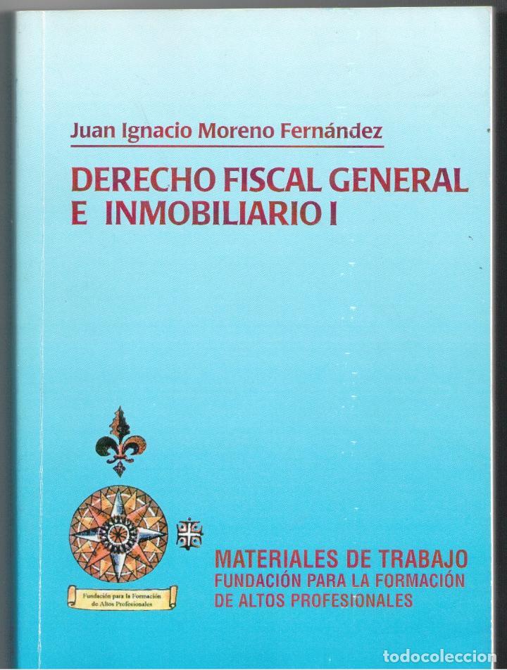 DERECHO FISCAL GENERAL E INMOBILIARIO I, II Y III (OBRA COMPLETA) - JUAN IGNACIO MORENO FERNÁNDEZ (Libros sin clasificar)