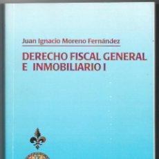 Libros: DERECHO FISCAL GENERAL E INMOBILIARIO I, II Y III (OBRA COMPLETA) - JUAN IGNACIO MORENO FERNÁNDEZ. Lote 157148894