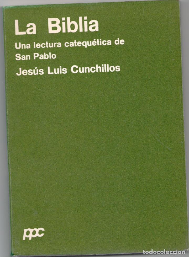 LA BIBLIA. UNA LECTURA CATEQUÉTICA DE SAN PABLO. - JESÚS LUIS CUNCHILLOS. (Libros sin clasificar)