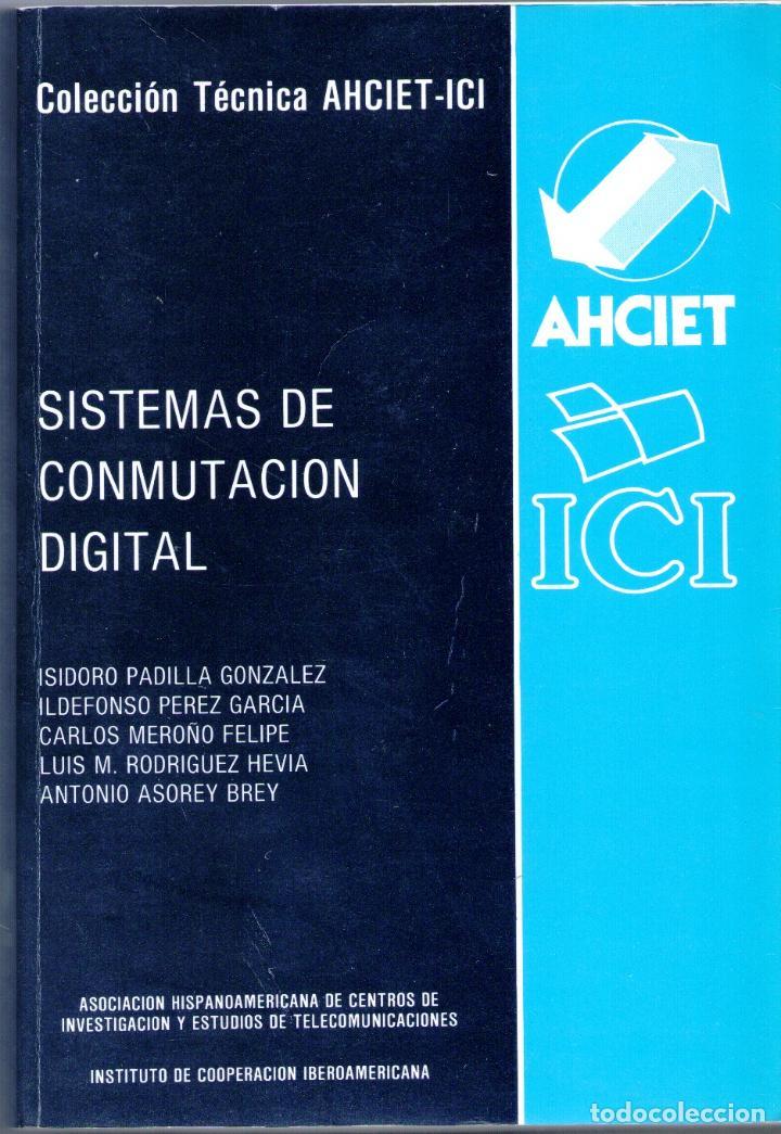SISTEMAS DE CONMUTACION DIGITAL - ISIDORO PADILLA GONZALEZ, ILDEFONSO PEREZ GARCIA, CARLOS MEROÑO FE (Libros sin clasificar)