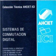 Libros: SISTEMAS DE CONMUTACION DIGITAL - ISIDORO PADILLA GONZALEZ, ILDEFONSO PEREZ GARCIA, CARLOS MEROÑO FE. Lote 157153026