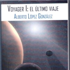 Libros: VOYAGER I: EL ULTIMO VIAJE - ALBERTO LÓPEZ GONZÁLEZ. Lote 157153054