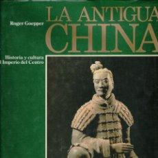Libros: LA ANTIGUA CHINA. HISTORIA Y CULTURA DEL IMPERIO DEL CENTRO. - ROGER GOEPPER. Lote 157153432