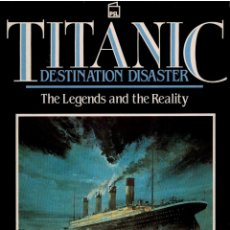 Libros: TITANIC: DESTINATION DISASTER: THE LEGENDS AND THE REALITY (NEWHISTORIACAL DETAILS AND LATEST WRECK. Lote 177990557