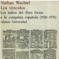 Libros: LOS VENCIDOS: LOS INDIOS DEL PERUU FRENTE A LA CONQUISTA ESPAN~OLA (1530-1570) (ALIANZA UNIVERSIDAD. Lote 177991949