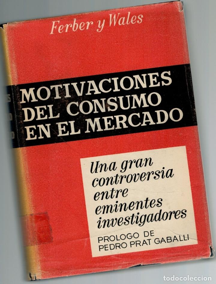 MOTIVACIONES DEL CONSUMO EN EL MERCADO (MOTIVATION AND MARKET BEHAVIOR) - ROBERT FERBER / HUGH G. WA (Libros sin clasificar)