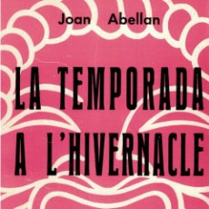 Libros: LA TEMPORADA A L'HIVERNACLE - JOAN ABELLAN. Lote 177996372