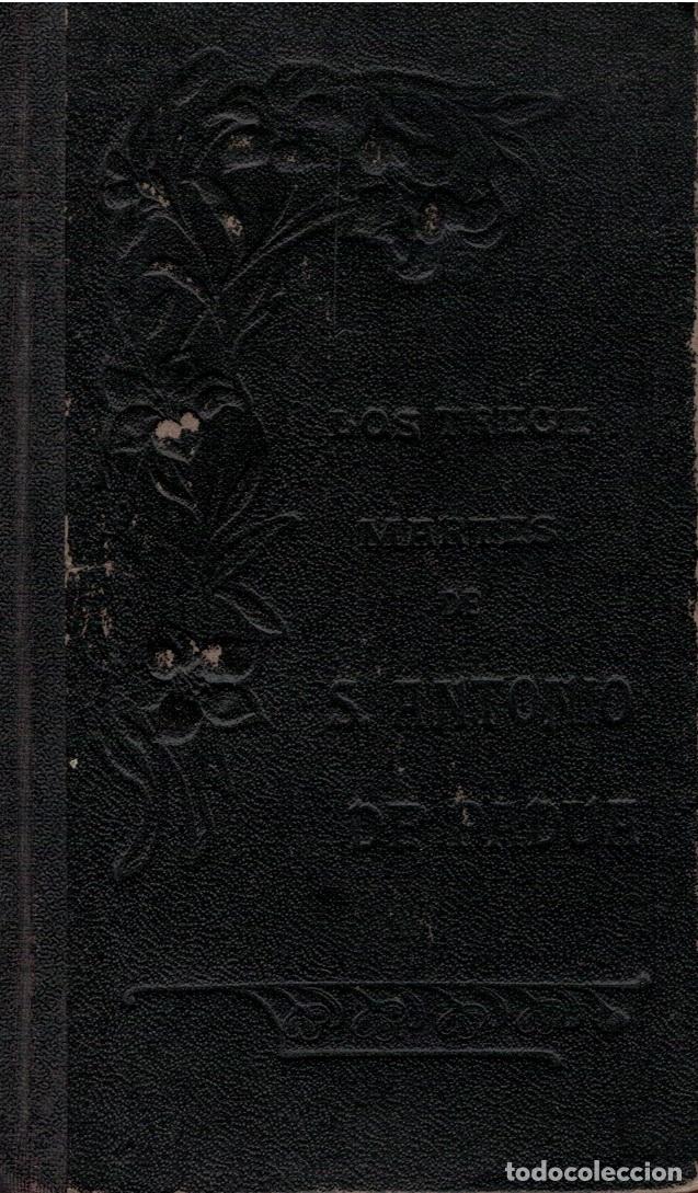 LOS TRECE MARTES DE SAN ANTONIO DE PADUA, SEGUIDOS DE LA NOVENA AL GLORIOSO TAUMATURGO - R. P. ANTON (Libros sin clasificar)