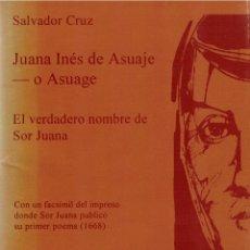 Libros: JUANA INÉS DE ASUAJE O ASUAGE, EL VERDADERO NOMBRE DE SOR JUANA (MÁS FACSÍMIL) - SALVADOR CRUZ. Lote 177998325