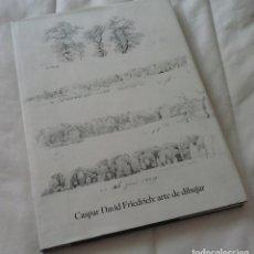 Libros: CASPAR DAVID FRIEDRICH: ARTE DE DIBUJAR - COLABORAN CHRISTINA GRUMMT, WERNER BUSCH Y HELMUT BÖRSCH-S. Lote 178000072