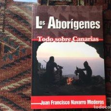 Libros: LOS ABORÍGENES. TODO SOBRE CANARIAS. JUAN FRANCISCO NAVARRO. COMO NUEVO. Lote 178163667