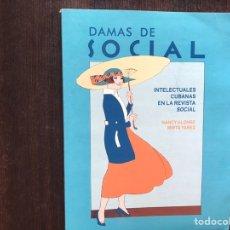Libros: DAMAS DE SOCIAL. INTELECTUALES CUBANAS EN LA REVISTA SOCIAL. NANCY ALONSO. RARO. COMO NUEVO. Lote 178164267